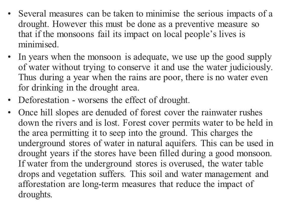Several measures can be taken to minimise the serious impacts of a drought. However this must be done as a preventive measure so that if the monsoons