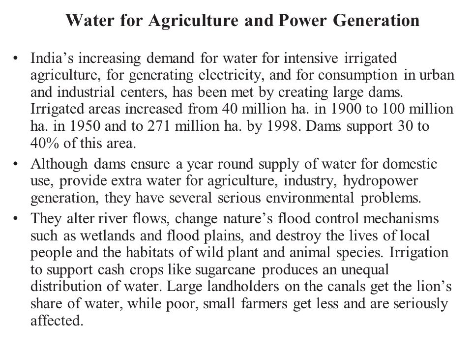 Water for Agriculture and Power Generation India's increasing demand for water for intensive irrigated agriculture, for generating electricity, and fo