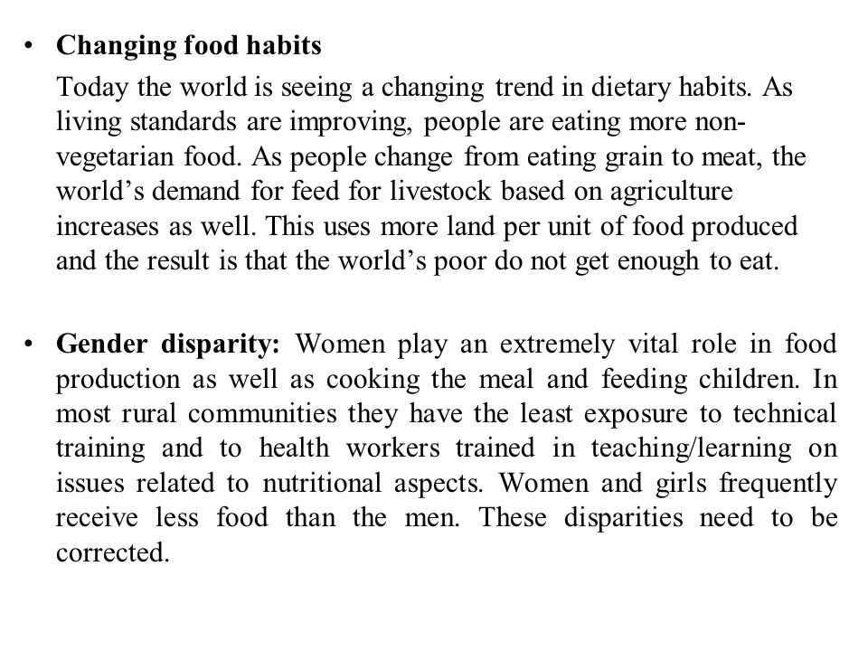 Changing food habits Today the world is seeing a changing trend in dietary habits. As living standards are improving, people are eating more non- vege