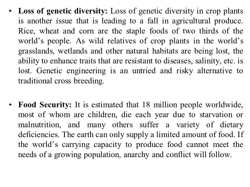 Loss of genetic diversity: Loss of genetic diversity in crop plants is another issue that is leading to a fall in agricultural produce. Rice, wheat an