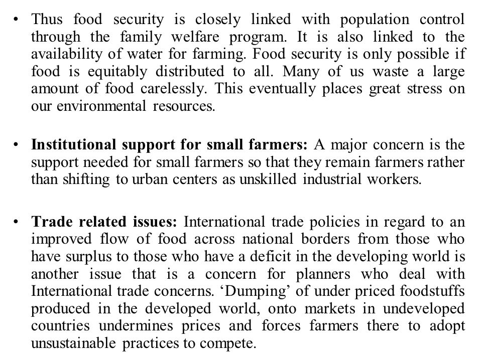 Thus food security is closely linked with population control through the family welfare program. It is also linked to the availability of water for fa