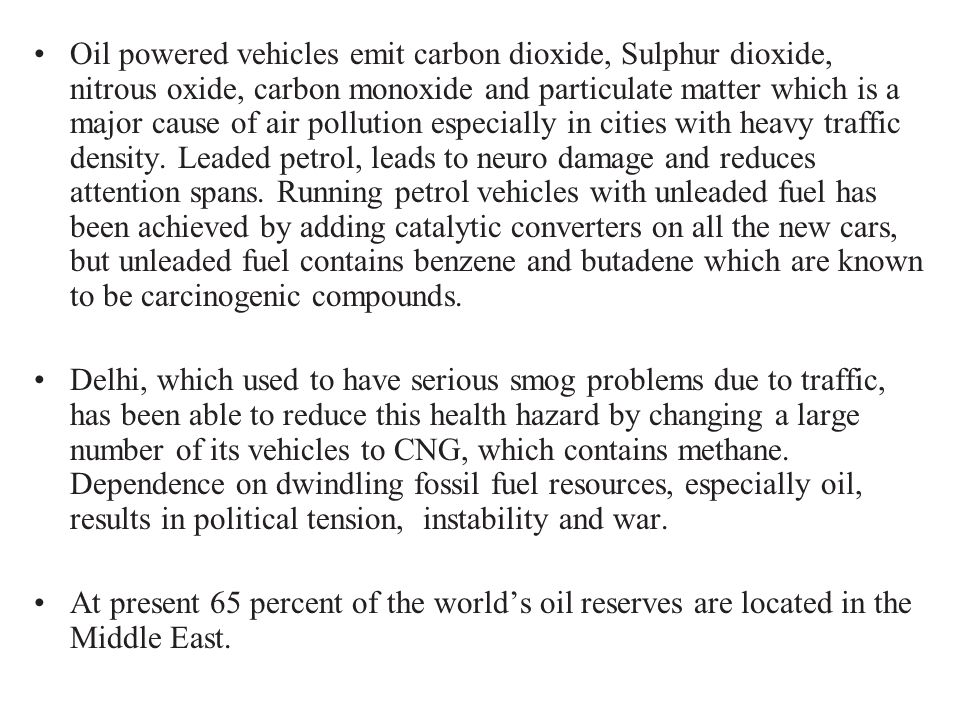 Oil powered vehicles emit carbon dioxide, Sulphur dioxide, nitrous oxide, carbon monoxide and particulate matter which is a major cause of air polluti