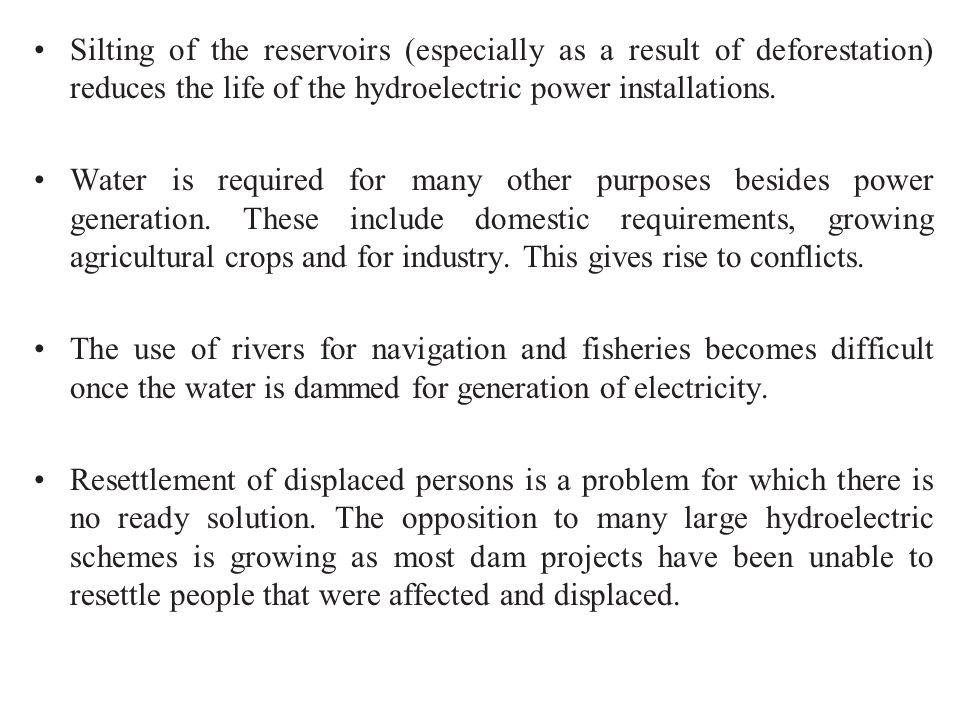 Silting of the reservoirs (especially as a result of deforestation) reduces the life of the hydroelectric power installations. Water is required for m