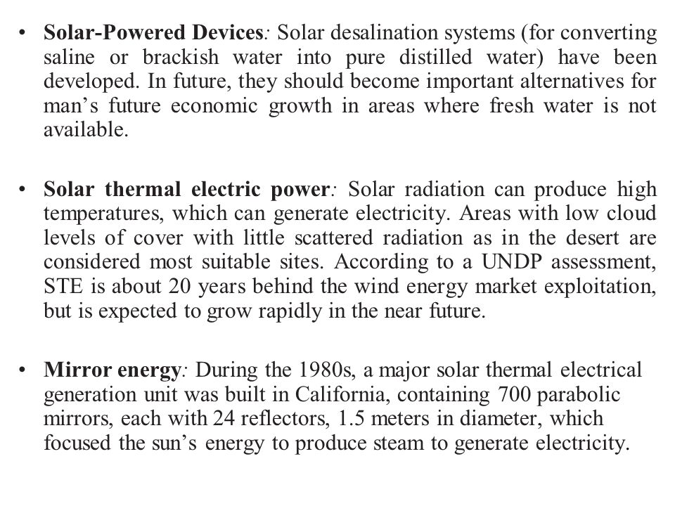 Solar-Powered Devices: Solar desalination systems (for converting saline or brackish water into pure distilled water) have been developed. In future,