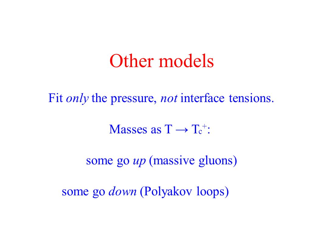Other models Fit only the pressure, not interface tensions.