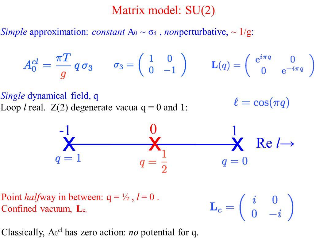 Matrix model: SU(2) Simple approximation: constant A 0 ~ σ 3, nonperturbative, ~ 1/g: Point halfway in between: q = ½, l = 0.