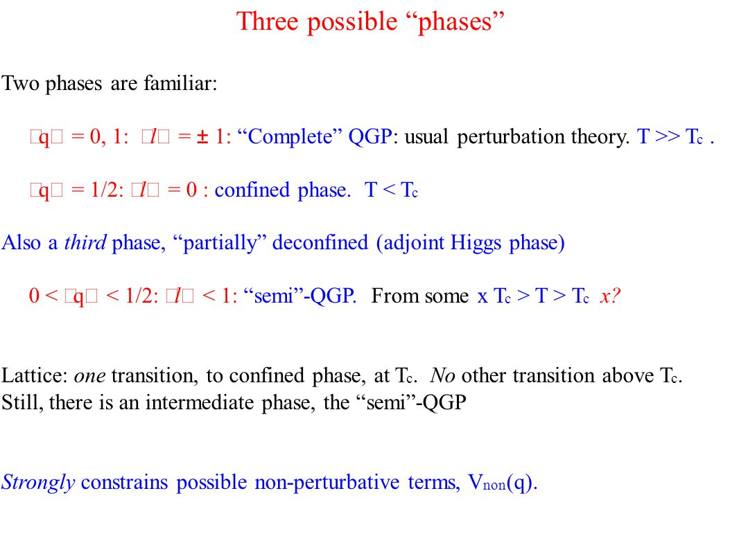 Three possible phases Two phases are familiar:  〈 q 〉 = 0, 1: 〈 l 〉 = ± 1: Complete QGP: usual perturbation theory.