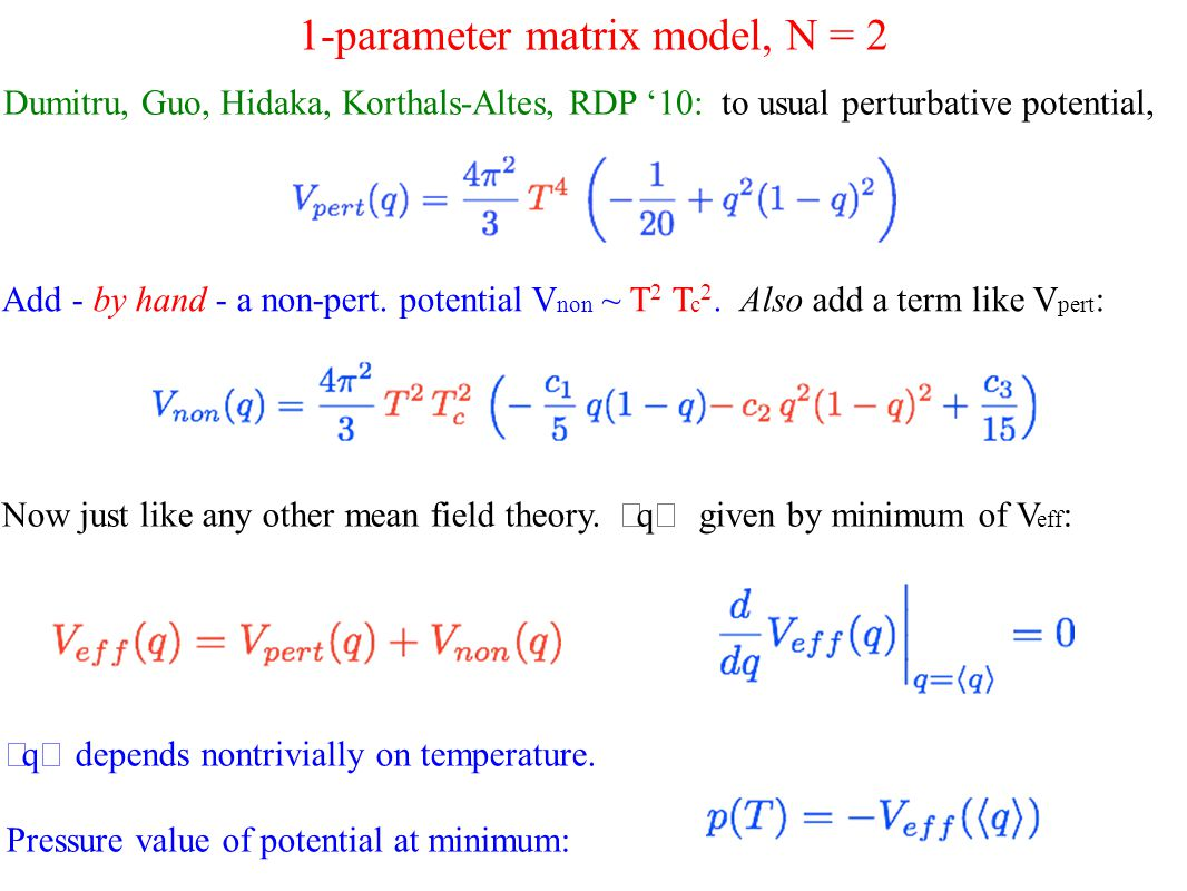 1-parameter matrix model, N = 2 Dumitru, Guo, Hidaka, Korthals-Altes, RDP '10: to usual perturbative potential, Add - by hand - a non-pert.