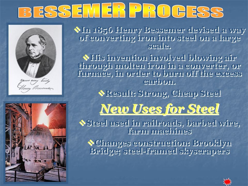  In 1856 Henry Bessemer devised a way of converting iron into steel on a large scale.  His invention involved blowing air through molten iron in a c