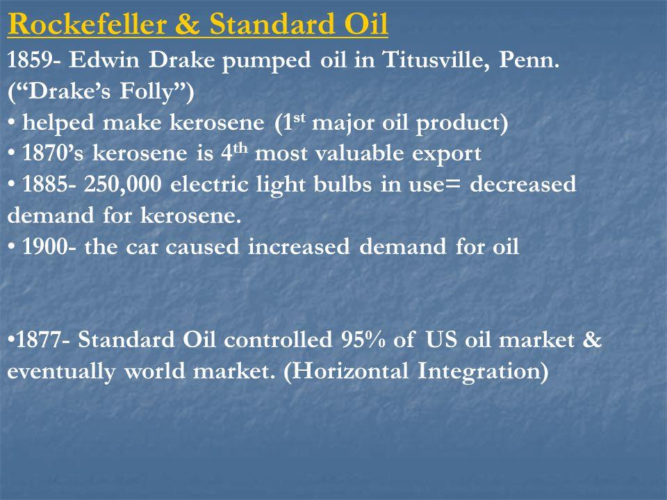 Rockefeller & Standard Oil 1859- Edwin Drake pumped oil in Titusville, Penn.