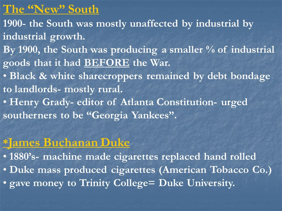 "The ""New"" South 1900- the South was mostly unaffected by industrial by industrial growth. By 1900, the South was producing a smaller % of industrial g"