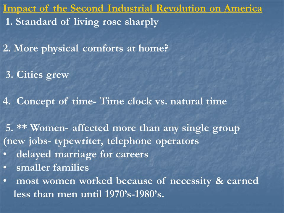 Impact of the Second Industrial Revolution on America 1. Standard of living rose sharply 2. More physical comforts at home? 3. Cities grew 4. Concept