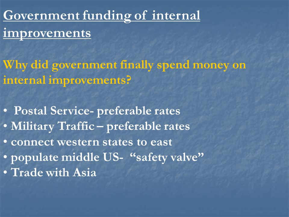 Government funding of internal improvements Why did government finally spend money on internal improvements? Postal Service- preferable rates Military