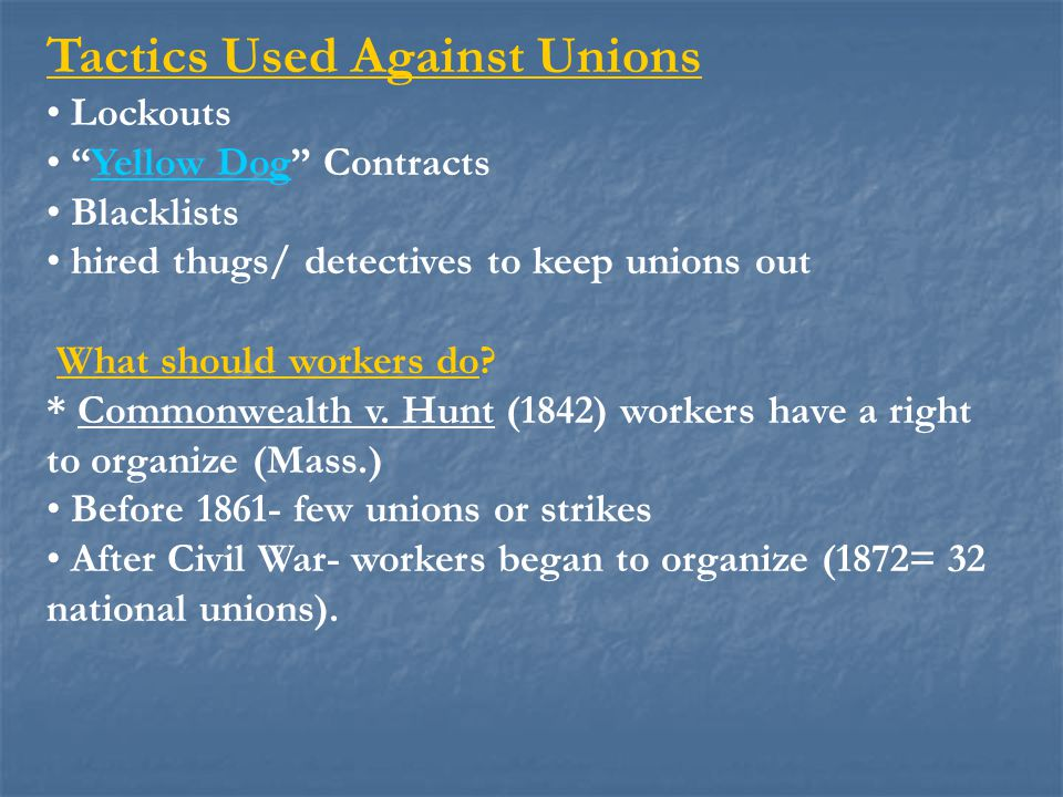 "Tactics Used Against Unions Lockouts ""Yellow Dog"" Contracts Blacklists hired thugs/ detectives to keep unions out What should workers do? * Commonweal"
