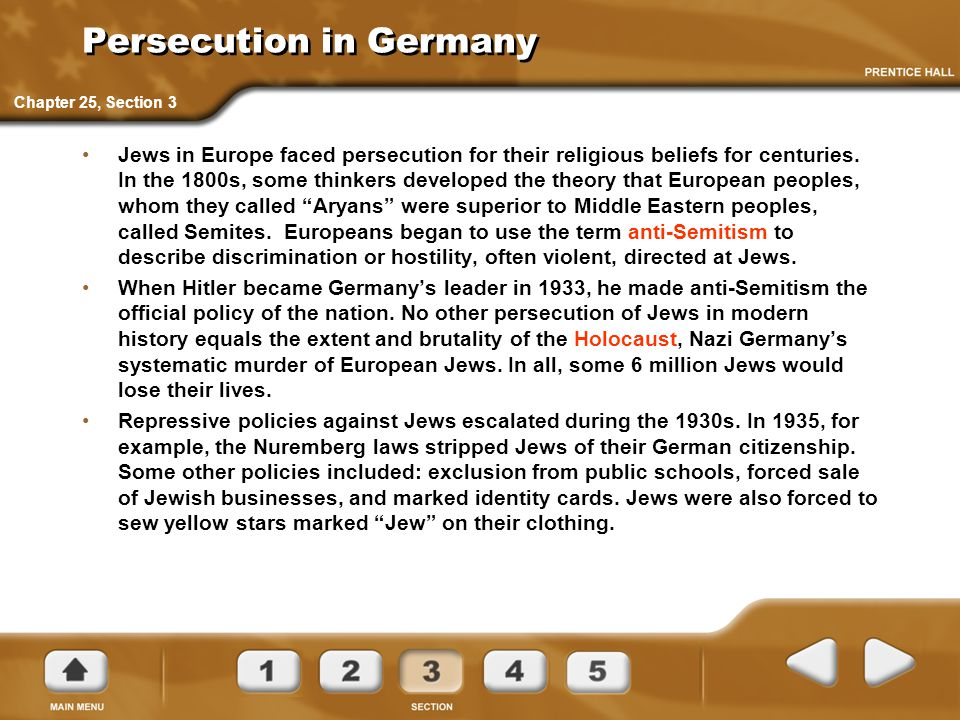 Persecution in Germany Jews in Europe faced persecution for their religious beliefs for centuries. In the 1800s, some thinkers developed the theory th