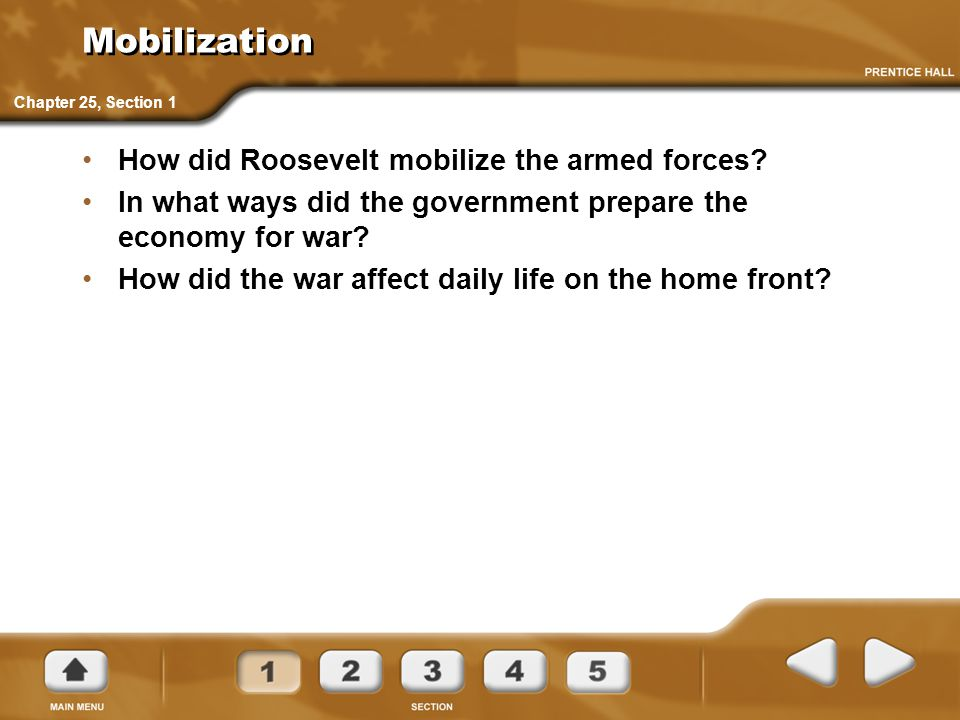 Mobilization How did Roosevelt mobilize the armed forces? In what ways did the government prepare the economy for war? How did the war affect daily li