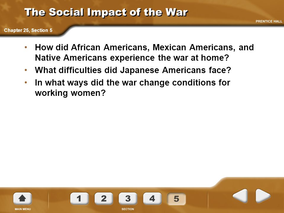 The Social Impact of the War How did African Americans, Mexican Americans, and Native Americans experience the war at home? What difficulties did Japa