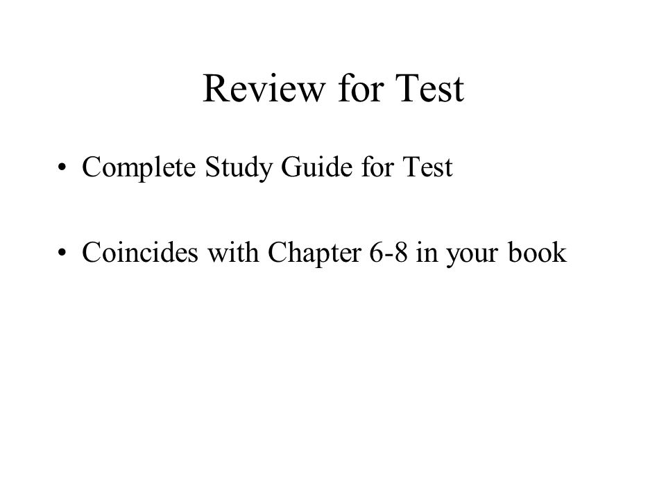 Review for Test Complete Study Guide for Test Coincides with Chapter 6-8 in your book