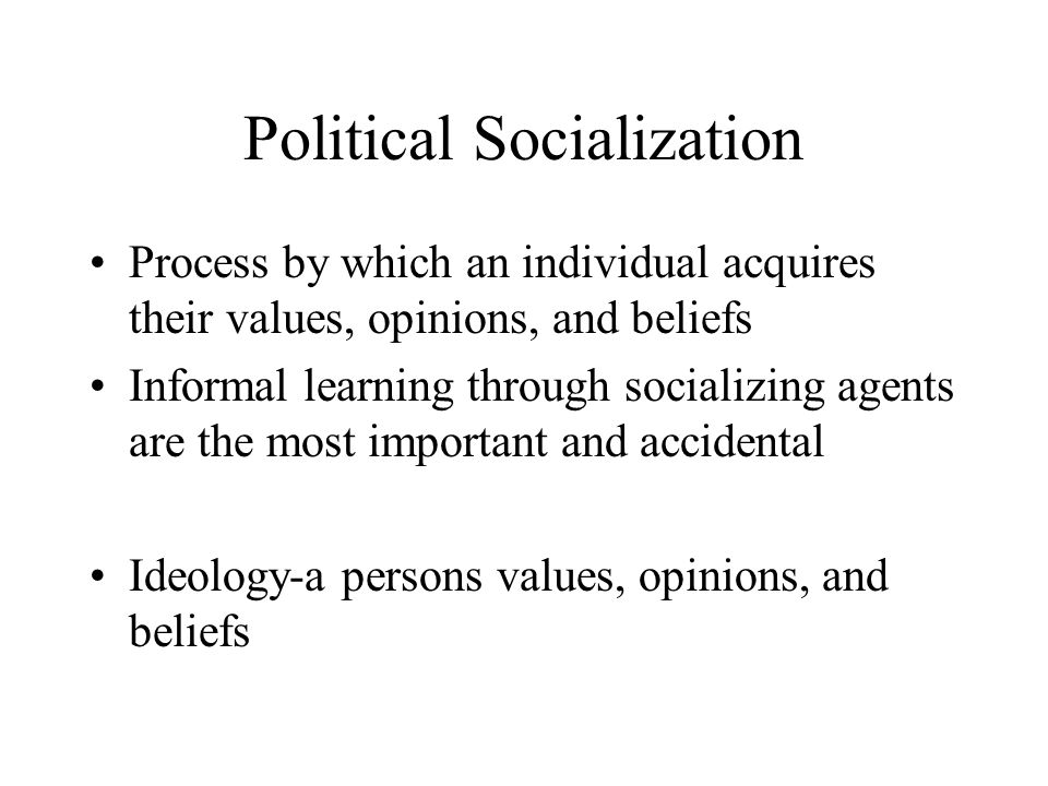 Political Socialization Agents of Political Socialization 1.