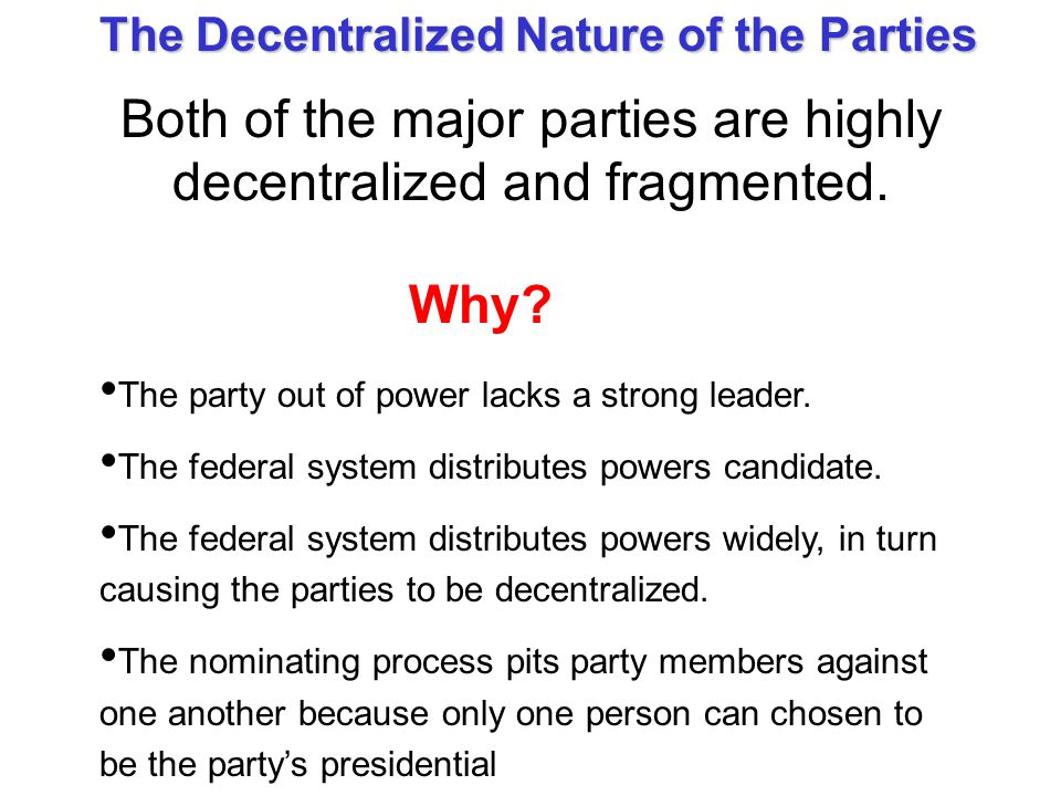 The party out of power lacks a strong leader. The federal system distributes powers candidate. The federal system distributes powers widely, in turn c