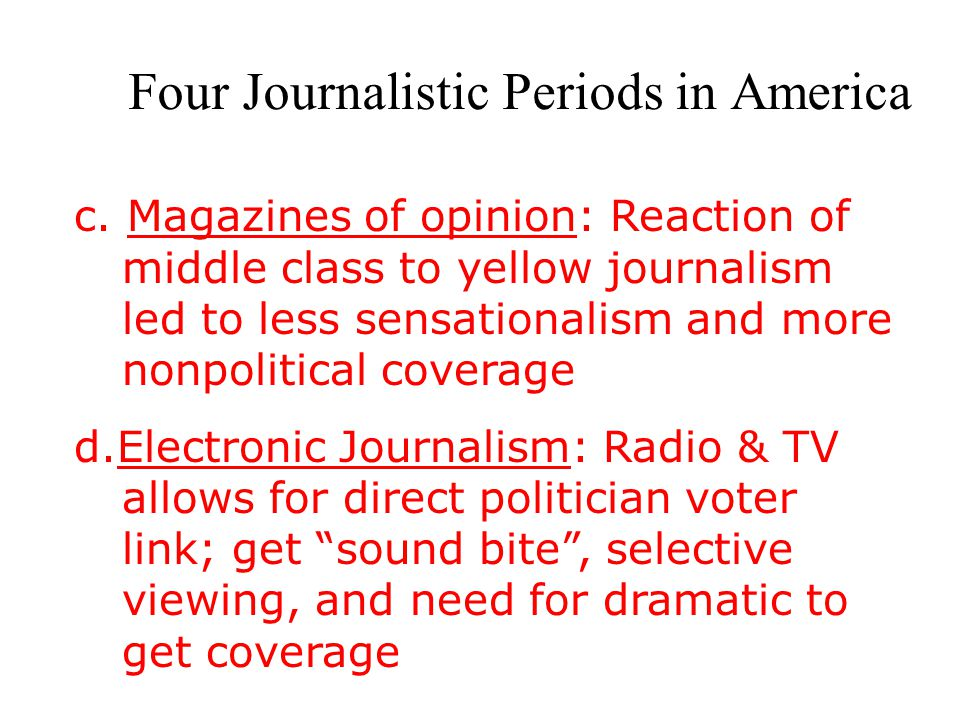 c. Magazines of opinion: Reaction of middle class to yellow journalism led to less sensationalism and more nonpolitical coverage d.Electronic Journali