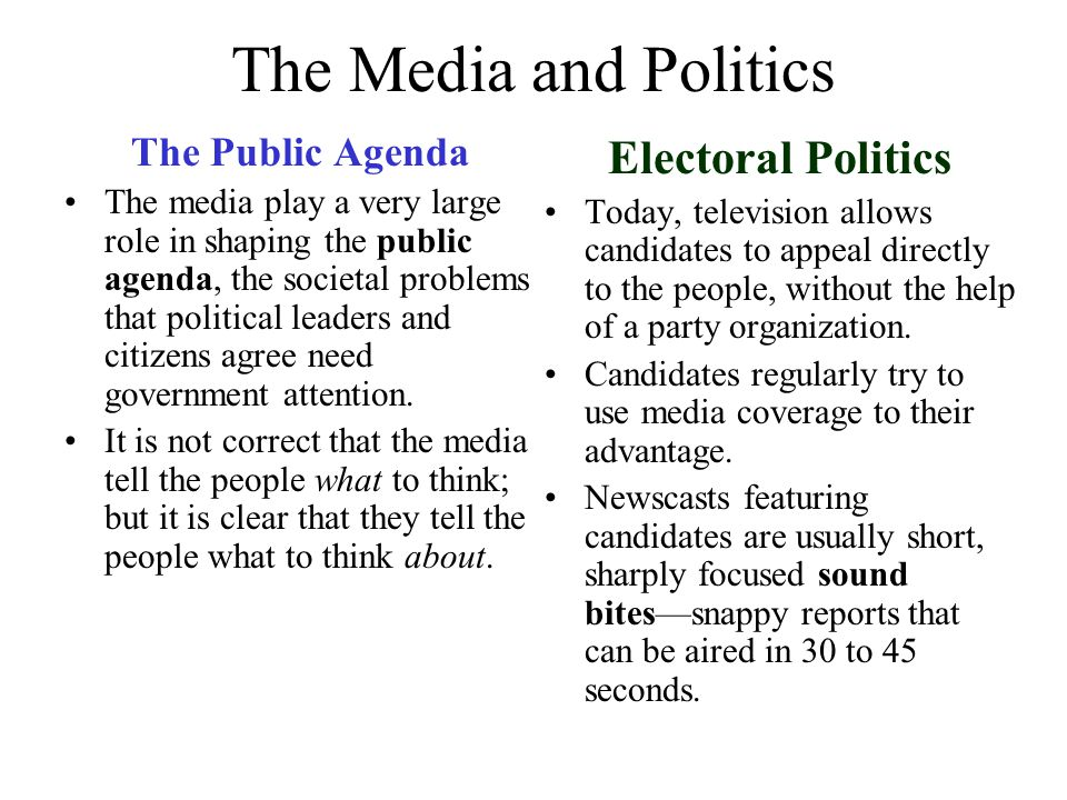 The Media and Politics The Public Agenda The media play a very large role in shaping the public agenda, the societal problems that political leaders a