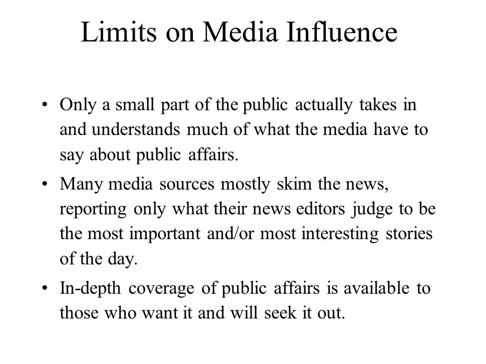 Limits on Media Influence Only a small part of the public actually takes in and understands much of what the media have to say about public affairs. M