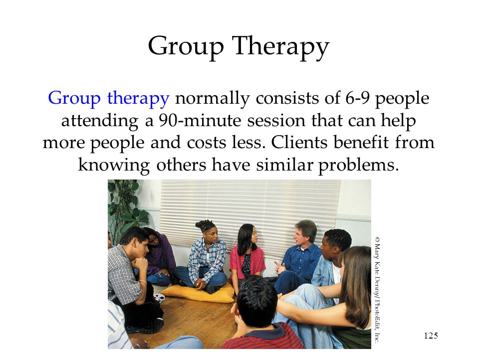 125 Group Therapy Group therapy normally consists of 6-9 people attending a 90-minute session that can help more people and costs less.