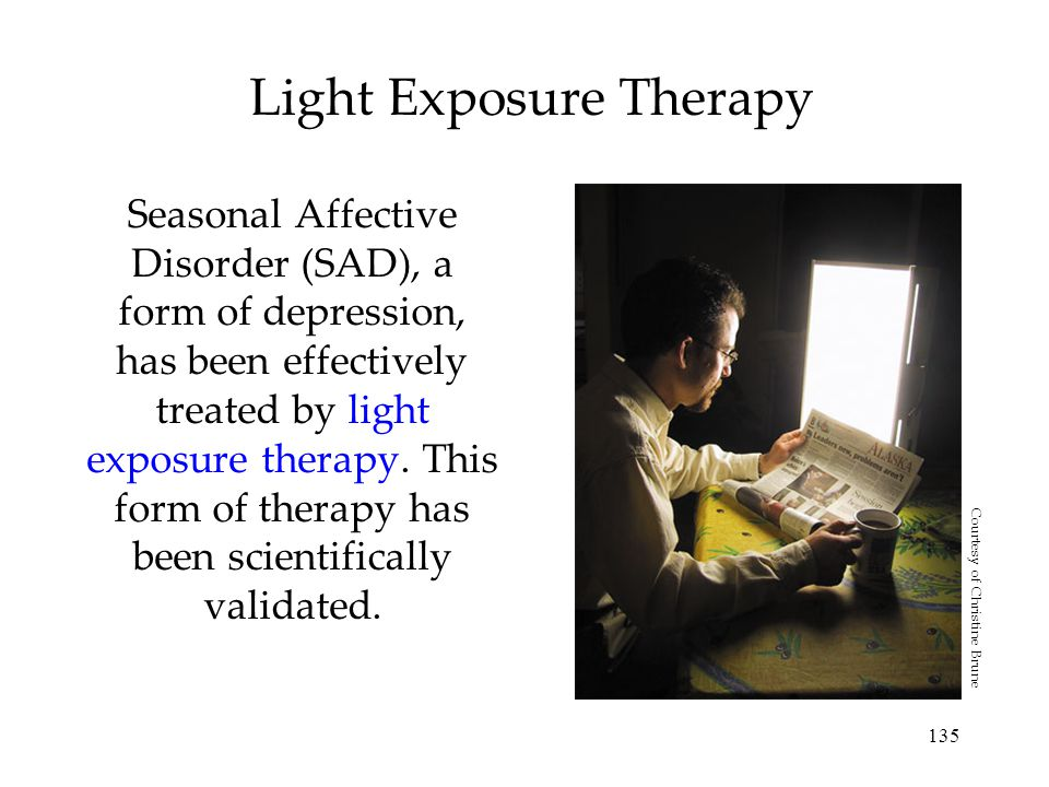 135 Light Exposure Therapy Seasonal Affective Disorder (SAD), a form of depression, has been effectively treated by light exposure therapy.