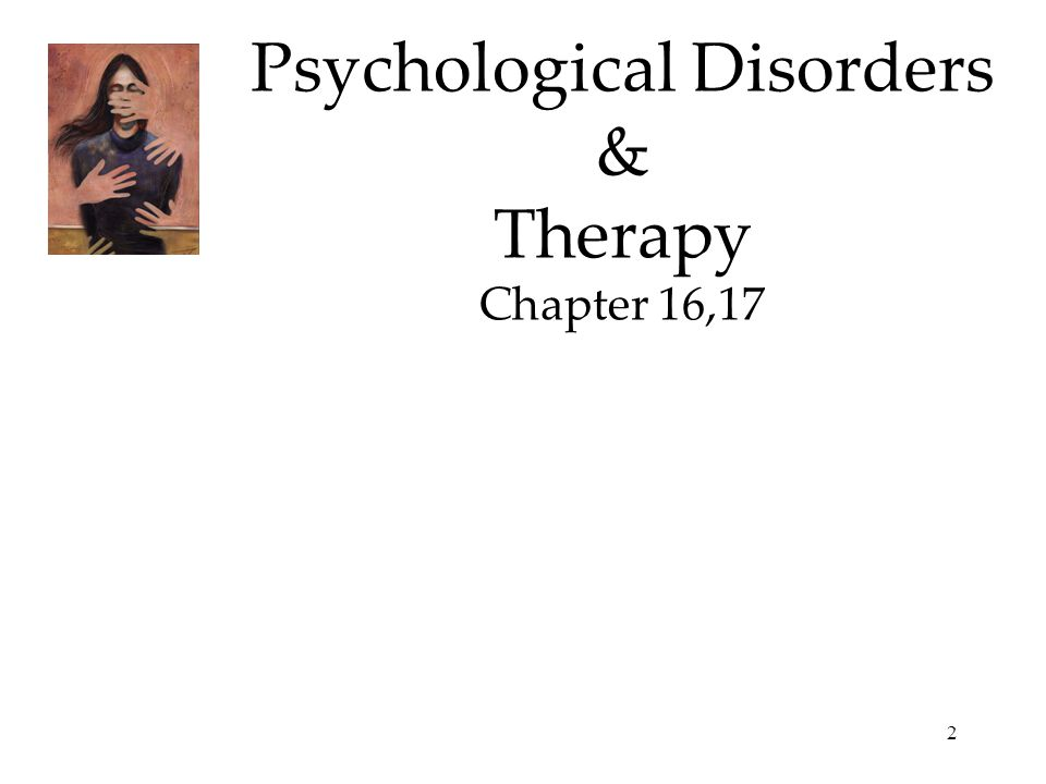 2 Psychological Disorders & Therapy Chapter 16,17