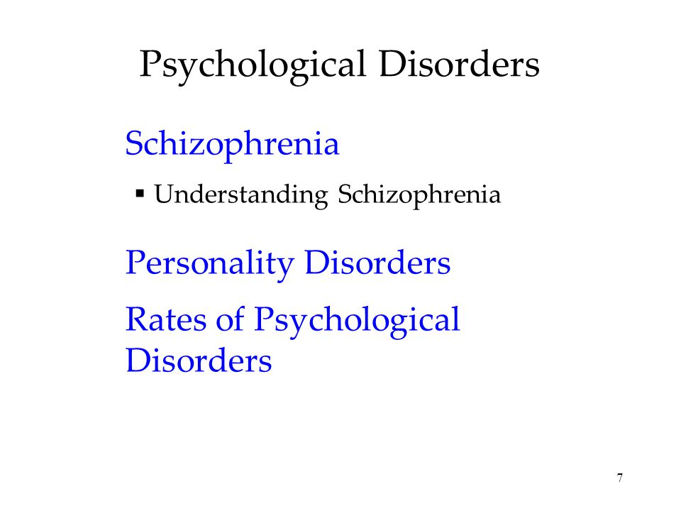 7 Psychological Disorders Schizophrenia  Understanding Schizophrenia Personality Disorders Rates of Psychological Disorders