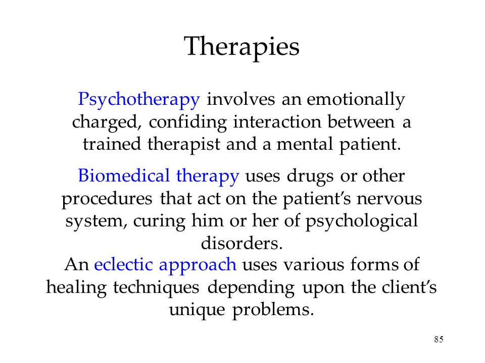 85 Therapies Psychotherapy involves an emotionally charged, confiding interaction between a trained therapist and a mental patient.