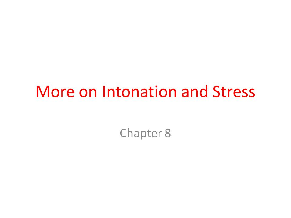 More on Intonation and Stress Chapter 8