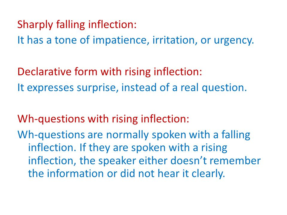 Sharply falling inflection: It has a tone of impatience, irritation, or urgency.