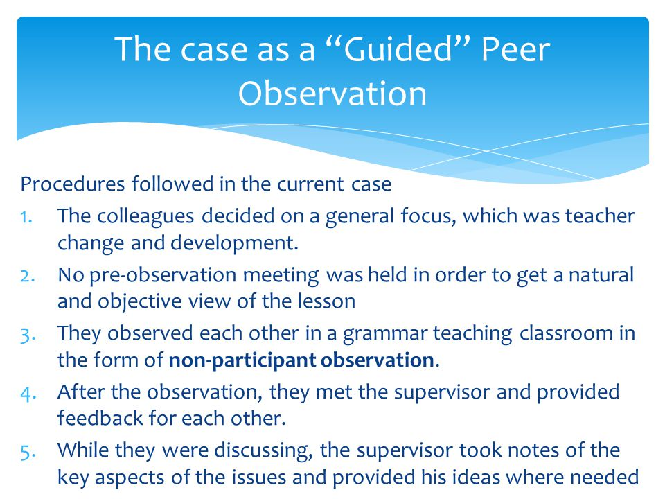  The following purposes of each post-observation discussion were identified:  to find out the key issue to be observed  to keep the focus on the key issue that emerged from the first post-observation meeting  to clarify the conflicts between the peers and tie things up  To help deepen reflection Purpose