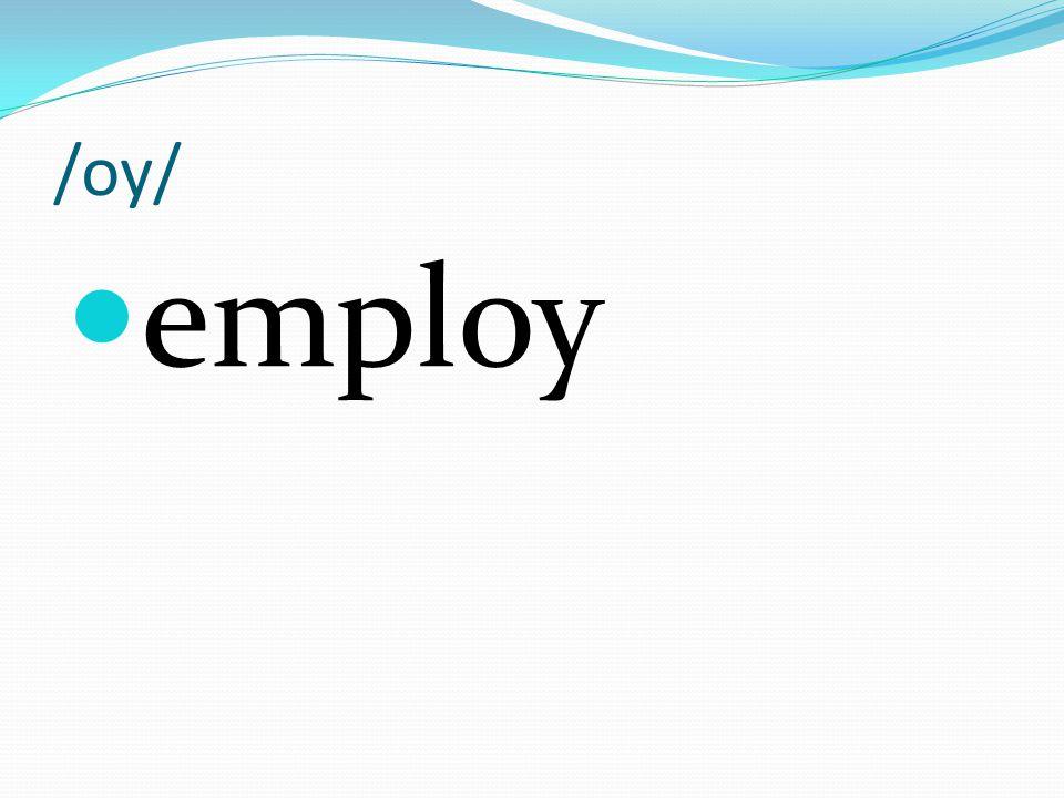 /oy/ employ
