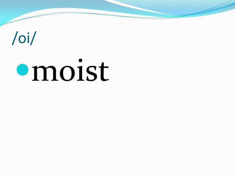/oi/ moist