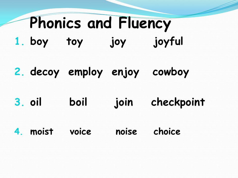 Phonics and Fluency 1. boy toy joy joyful 2. decoy employ enjoy cowboy 3.