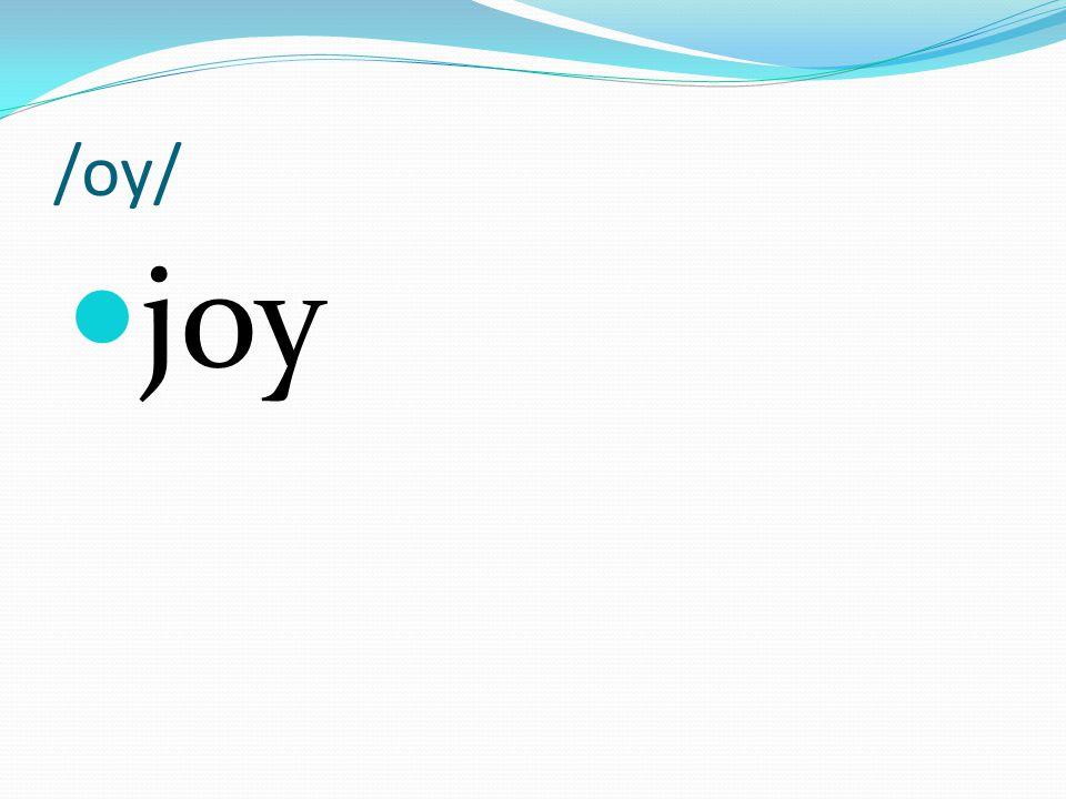 /oy/ joy