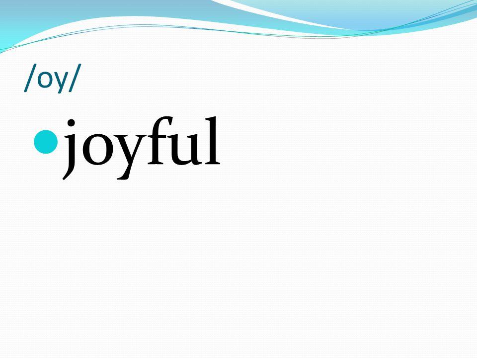 /oy/ joyful