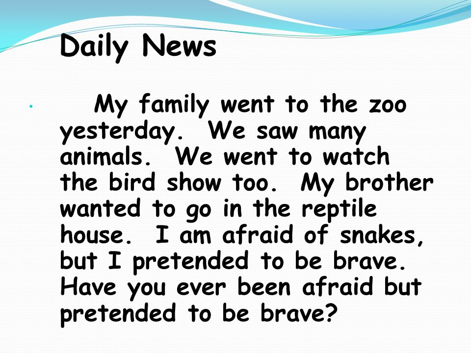 Daily News My family went to the zoo yesterday. We saw many animals.