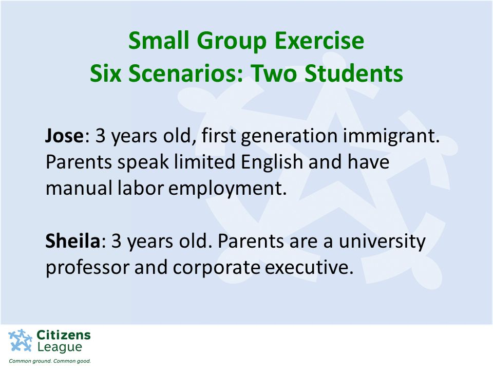 Small Group Exercise Six Scenarios: Two Students Jose: 3 years old, first generation immigrant.
