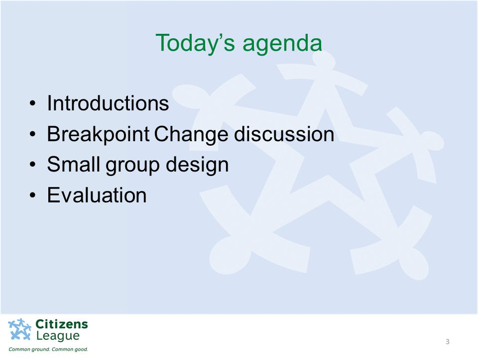 Introductions Breakpoint Change discussion Small group design Evaluation 3 Today's agenda