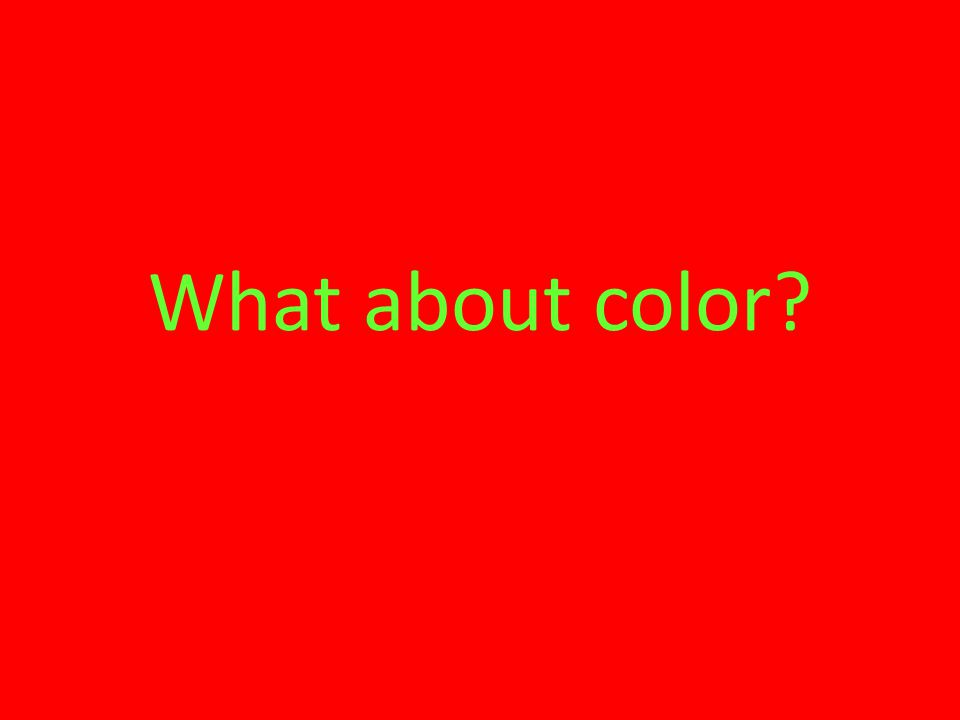 What about color?