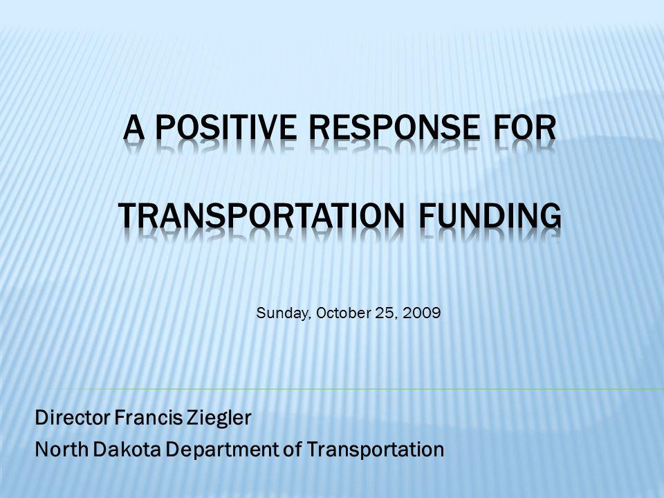 Director Francis Ziegler North Dakota Department of Transportation Sunday, October 25, 2009