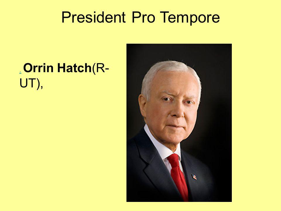 President Pro Tempore.. Orrin Hatch(R- UT),