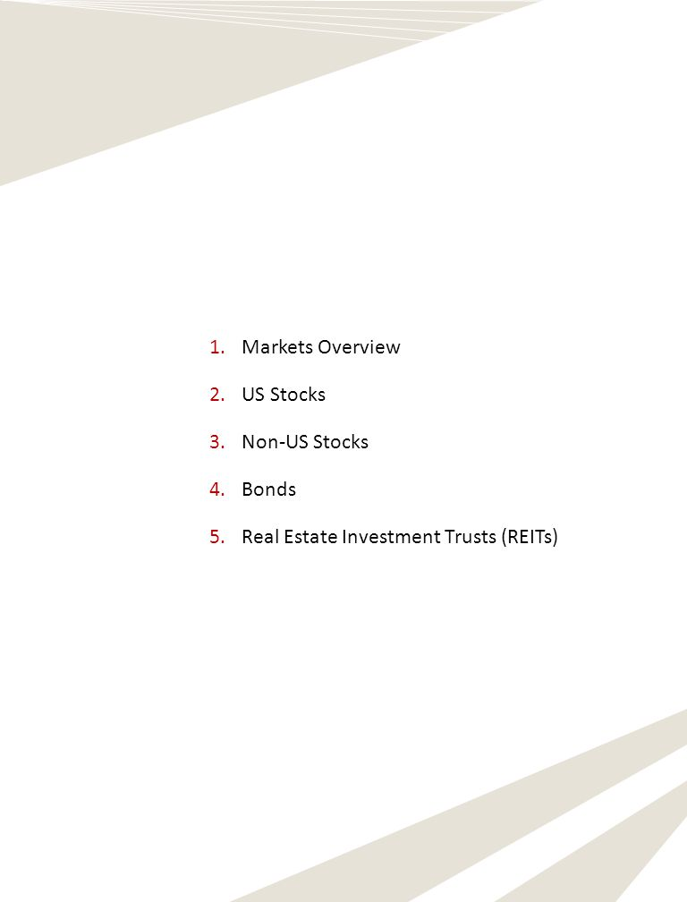 1.Markets Overview 2.US Stocks 3.Non-US Stocks 4.Bonds 5.Real Estate Investment Trusts (REITs)