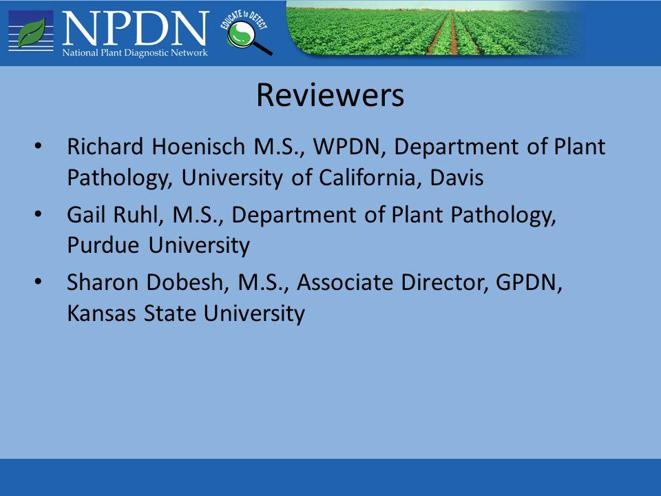 Reviewers Richard Hoenisch M.S., WPDN, Department of Plant Pathology, University of California, Davis Gail Ruhl, M.S., Department of Plant Pathology,