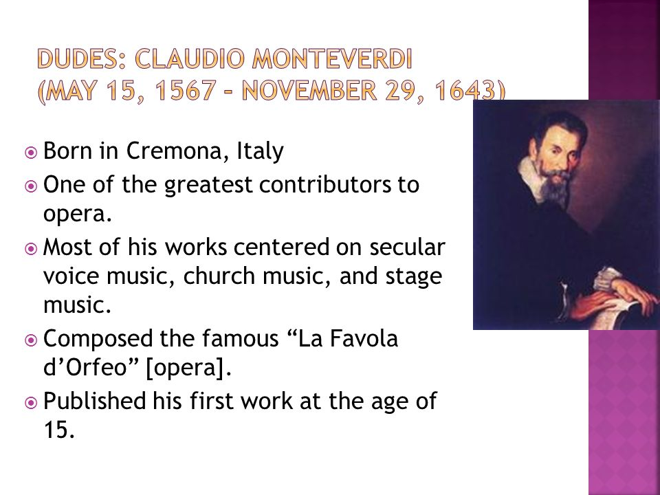  Born in Cremona, Italy  One of the greatest contributors to opera.