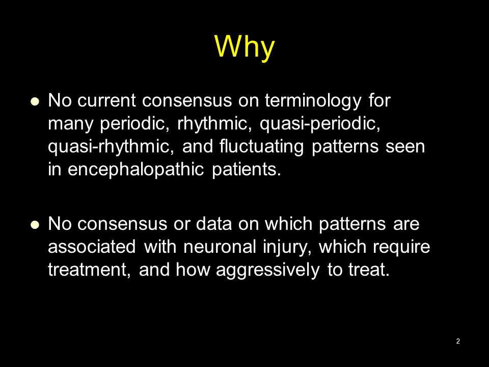 Why No current consensus on terminology for many periodic, rhythmic, quasi-periodic, quasi-rhythmic, and fluctuating patterns seen in encephalopathic